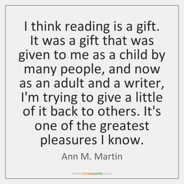 I think reading is a gift. It was a gift that was ...