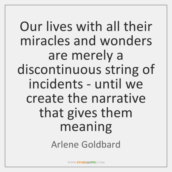 Our lives with all their miracles and wonders are merely a discontinuous ...
