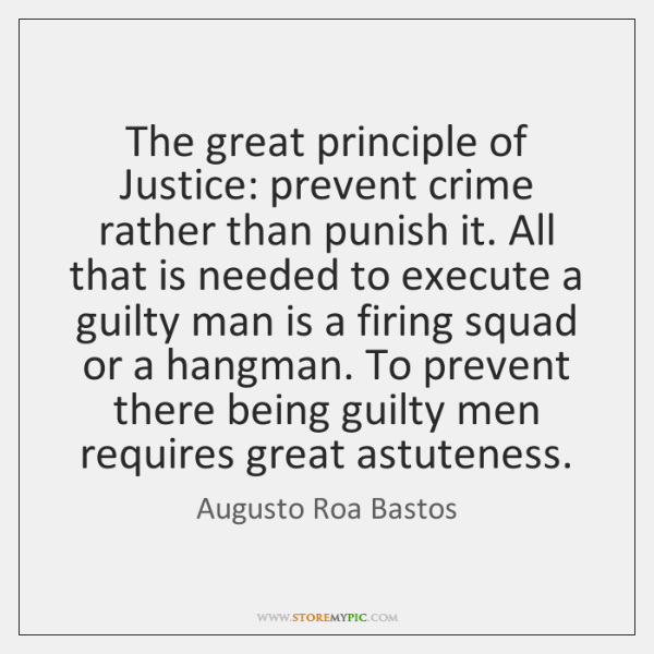 The great principle of Justice: prevent crime rather than punish it. All ...