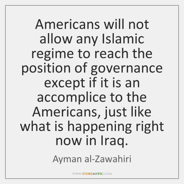 Americans will not allow any Islamic regime to reach the position of ...