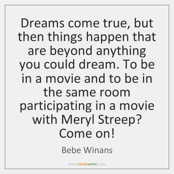 Dreams come true, but then things happen that are beyond anything you ...
