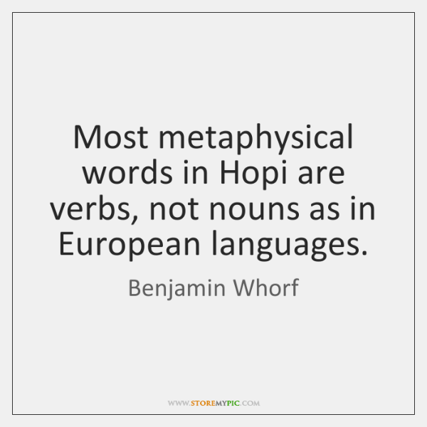Most metaphysical words in Hopi are verbs, not nouns as in European ...