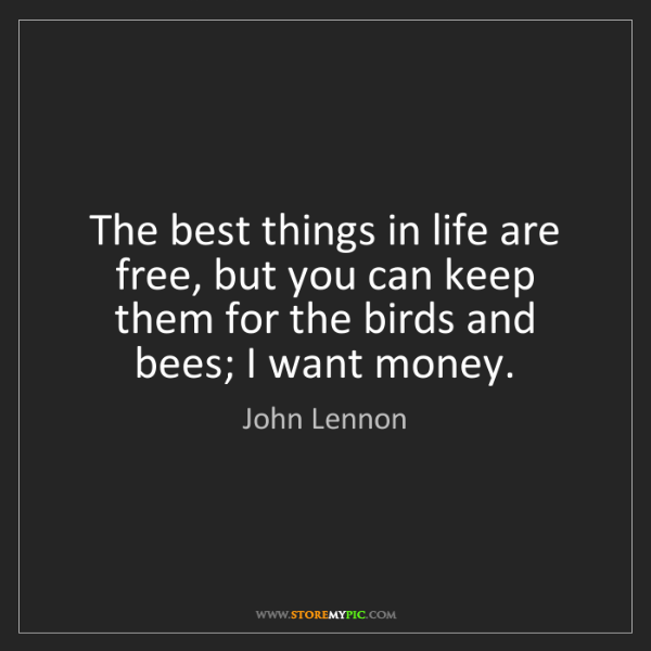 John Lennon: The best things in life are free, but you can keep them...
