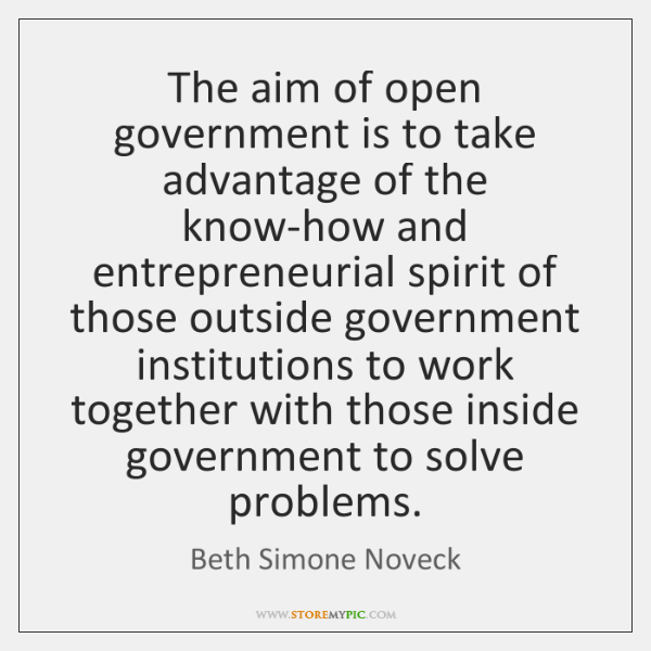 The aim of open government is to take advantage of the know-how ...