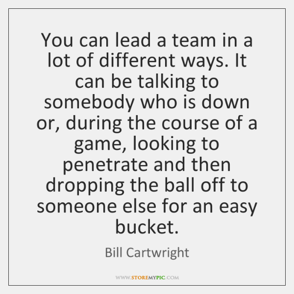 You can lead a team in a lot of different ways. It ...