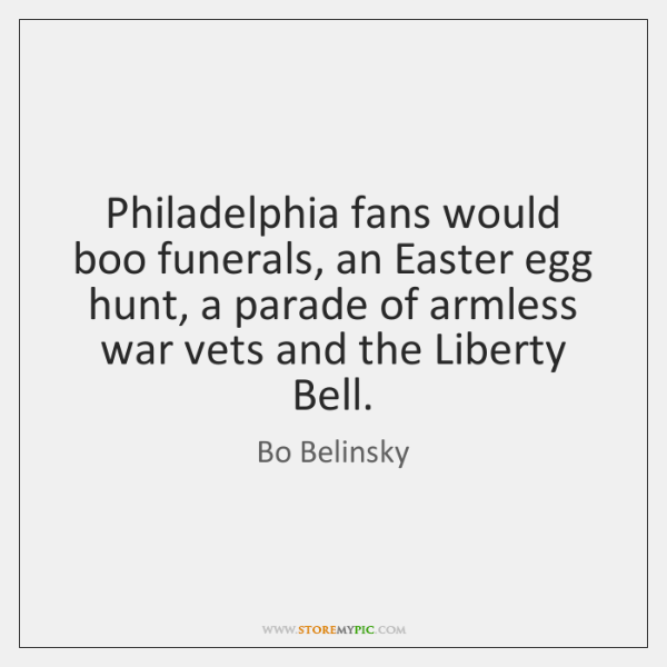 Philadelphia fans would boo funerals, an Easter egg hunt, a parade of ...