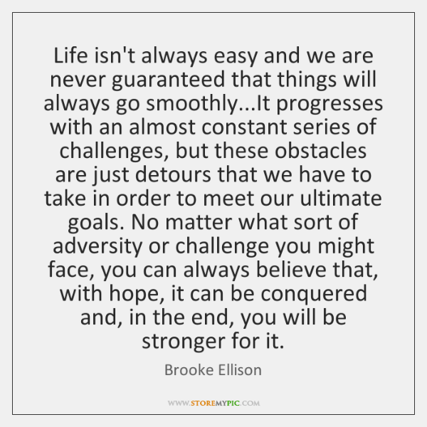 Life isn't always easy and we are never guaranteed that things will ...