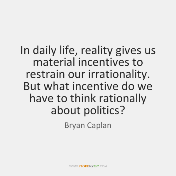 In daily life, reality gives us material incentives to restrain our irrationality. ...