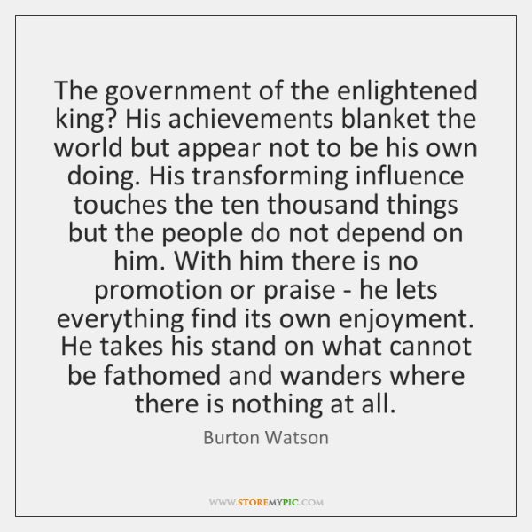 The government of the enlightened king? His achievements blanket the world but ...