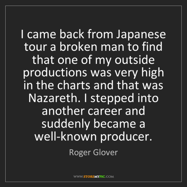 Roger Glover: I came back from Japanese tour a broken man to find that...