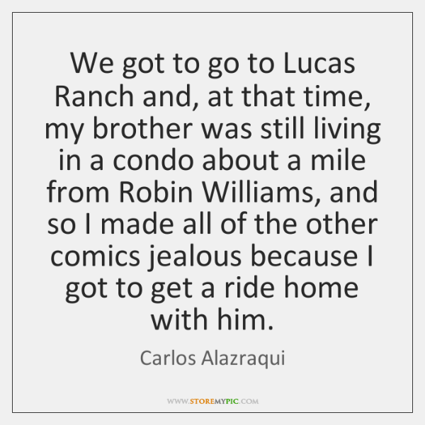 We got to go to Lucas Ranch and, at that time, my ...