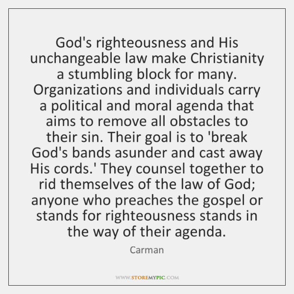 God's righteousness and His unchangeable law make Christianity a stumbling block for ...