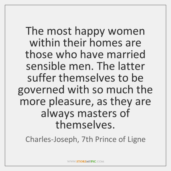 The most happy women within their homes are those who have married ...