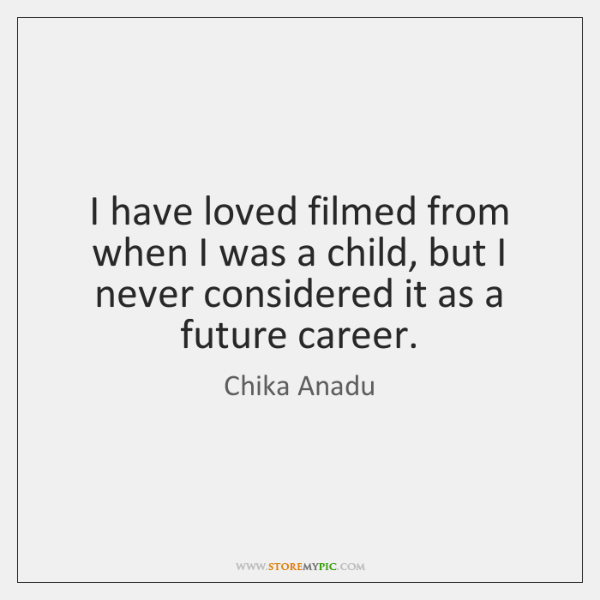 I have loved filmed from when I was a child, but I ...