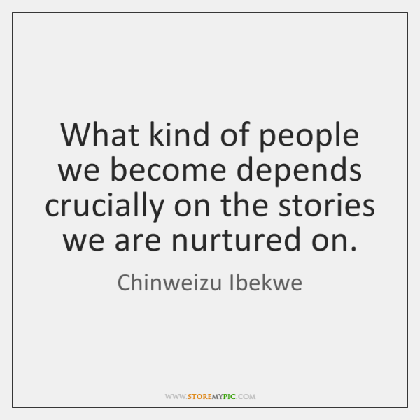 What kind of people we become depends crucially on the stories we ...