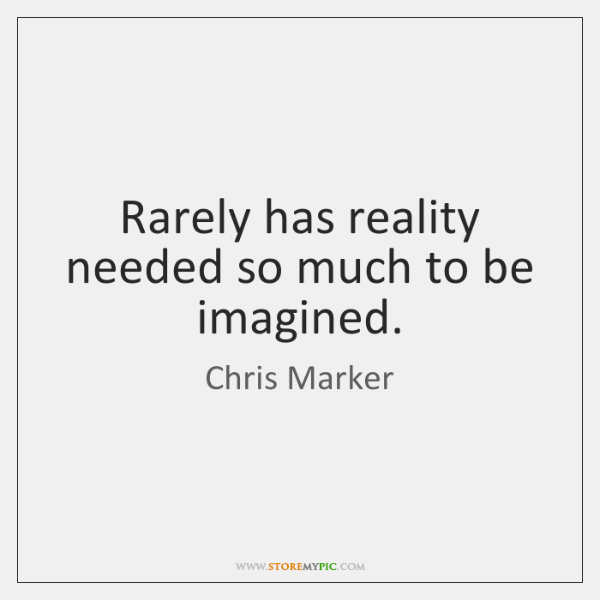 Rarely has reality needed so much to be imagined.