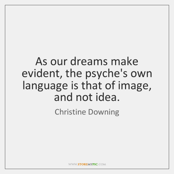 As our dreams make evident, the psyche's own language is that of ...