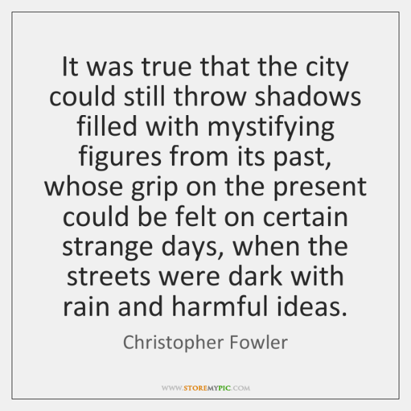 It was true that the city could still throw shadows filled with ...
