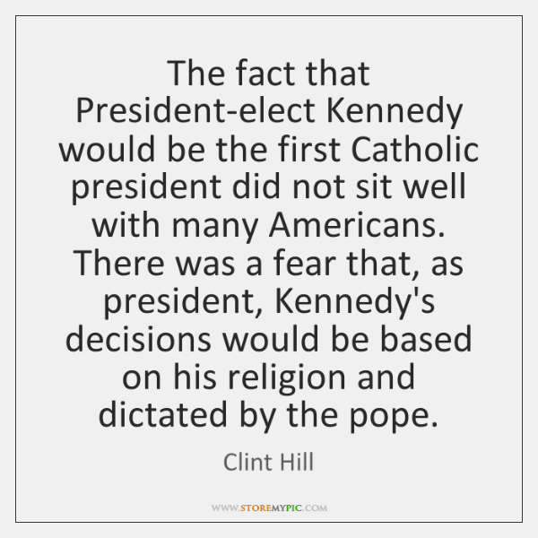 The fact that President-elect Kennedy would be the first Catholic president did ...