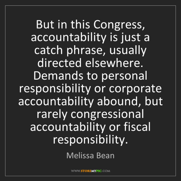 Melissa Bean: But in this Congress, accountability is just a catch...