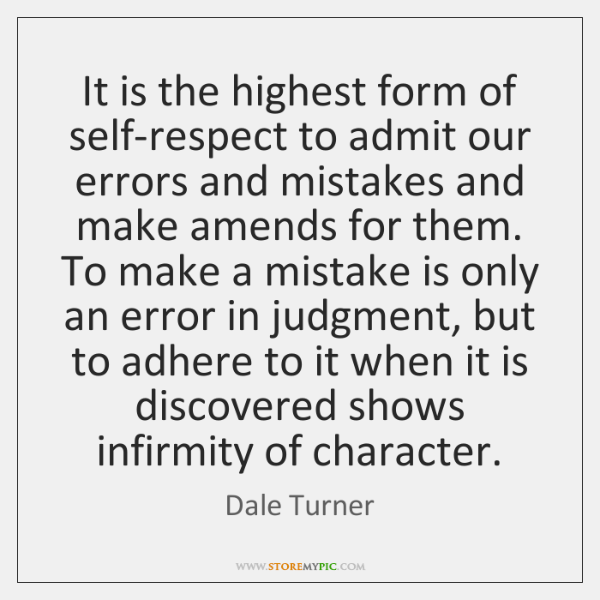 It is the highest form of self-respect to admit our errors and ...