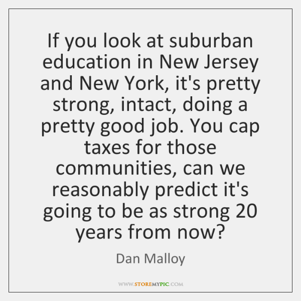 If you look at suburban education in New Jersey and New York, ...