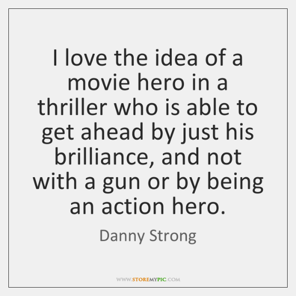 I love the idea of a movie hero in a thriller who ...