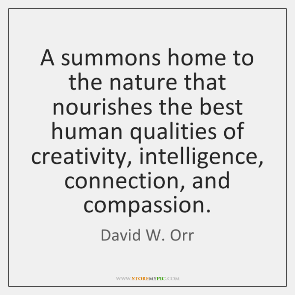 A summons home to the nature that nourishes the best human qualities ...