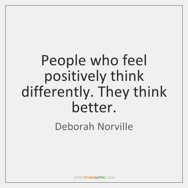 People who feel positively think differently. They think better.