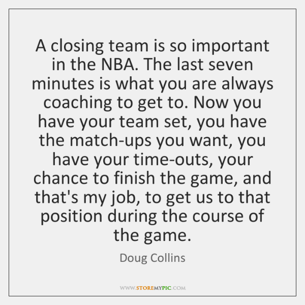 A closing team is so important in the NBA. The last seven ...