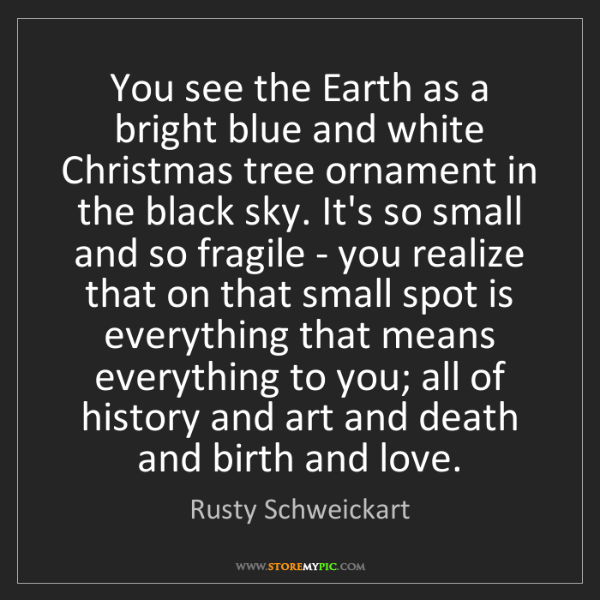 Rusty Schweickart: You see the Earth as a bright blue and white Christmas...