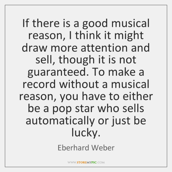 If there is a good musical reason, I think it might draw ...