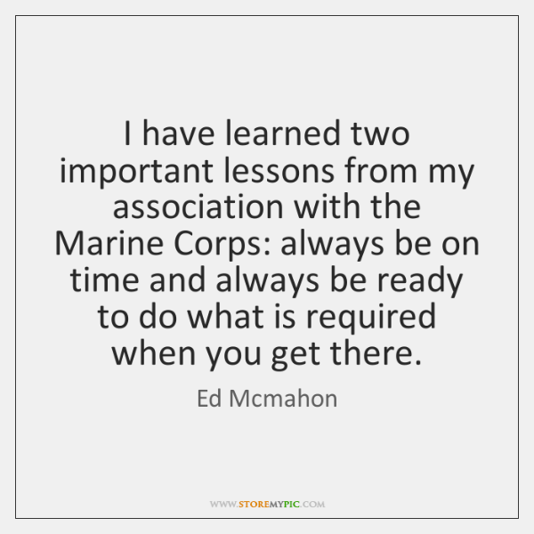 I have learned two important lessons from my association with the Marine ...