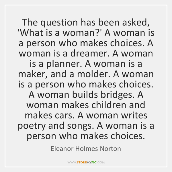 The question has been asked, 'What is a woman?' A woman ...