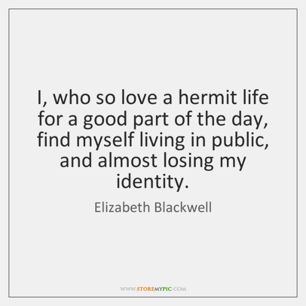 I, who so love a hermit life for a good part of ...