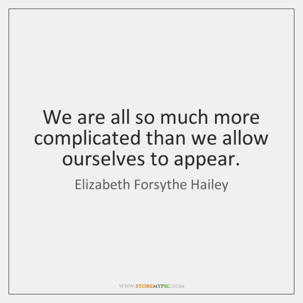 We are all so much more complicated than we allow ourselves to ...