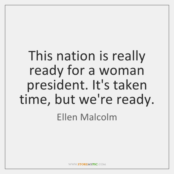 This nation is really ready for a woman president. It's taken time, ...