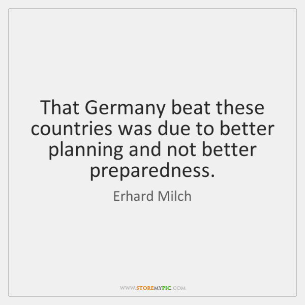 That Germany beat these countries was due to better planning and not ...