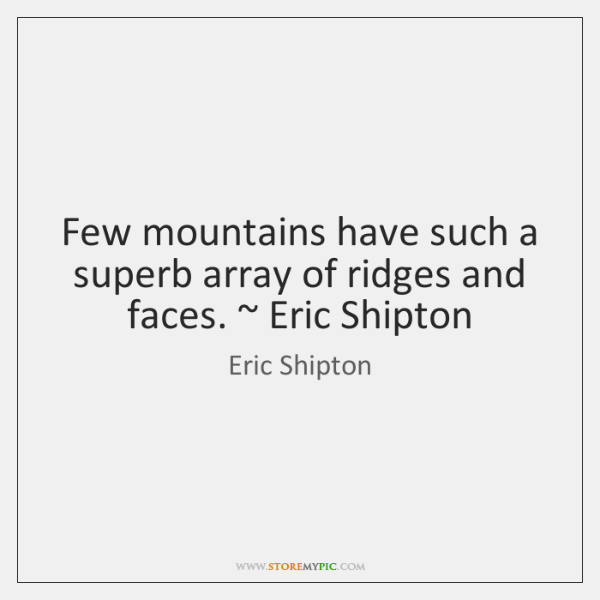 Few mountains have such a superb array of ridges and faces. ~ Eric ...