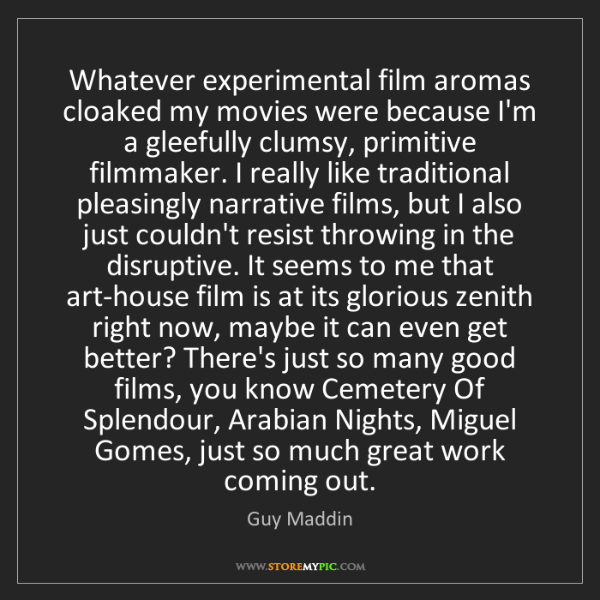 Guy Maddin: Whatever experimental film aromas cloaked my movies were...