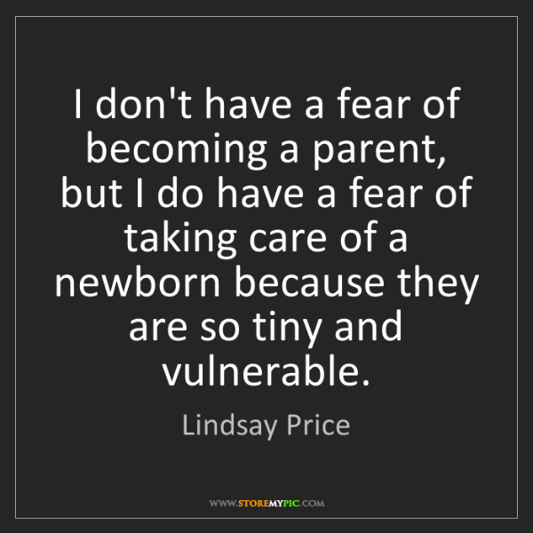 Lindsay Price: I don't have a fear of becoming a parent, but I do have...