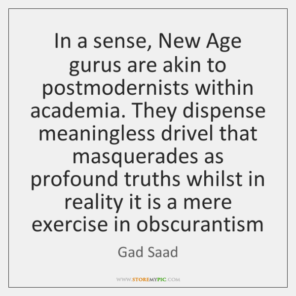 In a sense, New Age gurus are akin to postmodernists within academia. ...