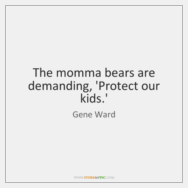 The momma bears are demanding, 'Protect our kids.'