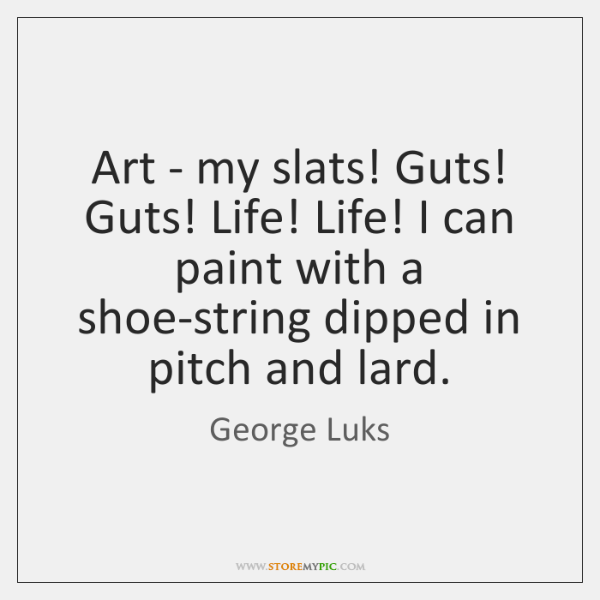 Art - my slats! Guts! Guts! Life! Life! I can paint with ...
