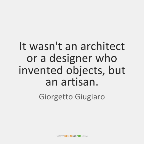 It wasn't an architect or a designer who invented objects, but an ...