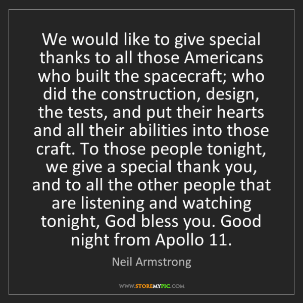 Neil Armstrong: We would like to give special thanks to all those Americans...