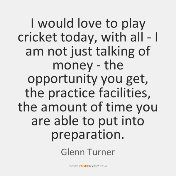 I would love to play cricket today, with all - I am ...