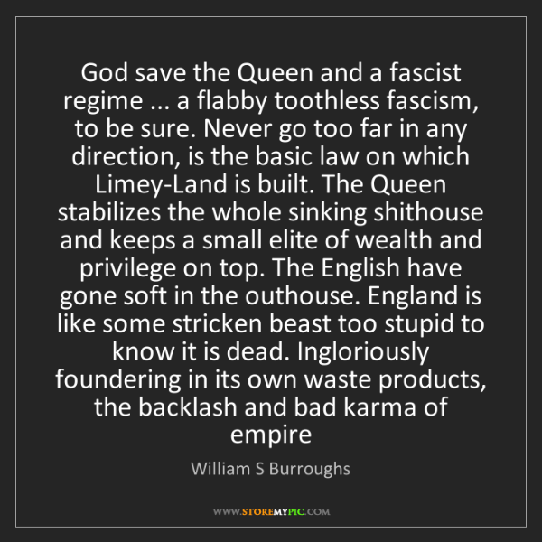 William S Burroughs: God save the Queen and a fascist regime ... a flabby...