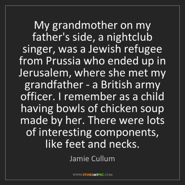 Jamie Cullum: My grandmother on my father's side, a nightclub singer,...