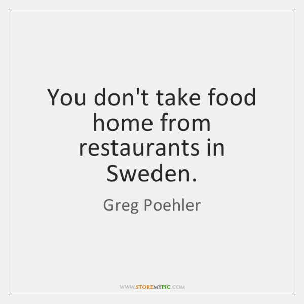 You don't take food home from restaurants in Sweden.